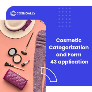 Import of Cosmetics: Cosmetic Categorization and Form 43 application